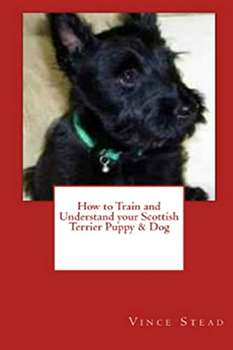 9781329719552: How to Train and Understand your Scottish Terrier Puppy & Dog