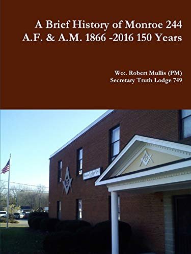 9781329722200: A History of Monroe 244 A.F. & A.M. 1866 -2016 150 Years