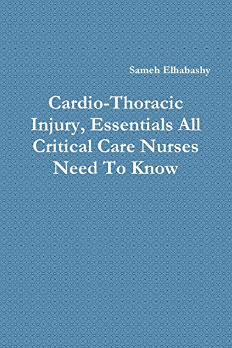 9781329753273: Cardio-Thoracic Injury, Essentials All Critical Care Nurses Need To Know
