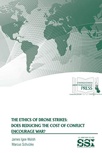 9781329784123: The Ethics of Drone Strikes: Does Reducing The Cost of Conflict Encourage War?
