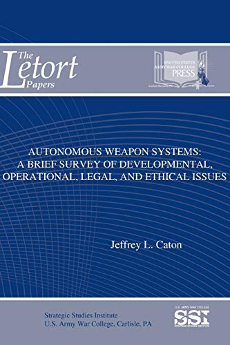 9781329784765: Autonomous Weapon Systems: A Brief Survey of Developmental, Operational, Legal, and Ethical Issues