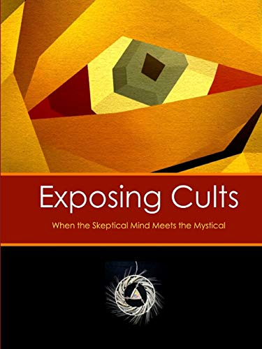 9781329788534: Exposing Cults: When the Skeptical Mind Meets the Mystical