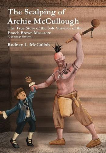 9781329794566: The Scalping of Archie McCullough: The True Story of the Sole Survivor of the Enoch Brown Massacre (Genealogy Edition)