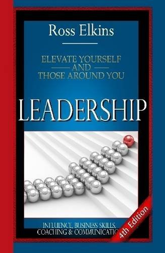 9781329826045: Leadership: Elevate Yourself and Those Around You - Influence, Business Skills, Coaching & Communication