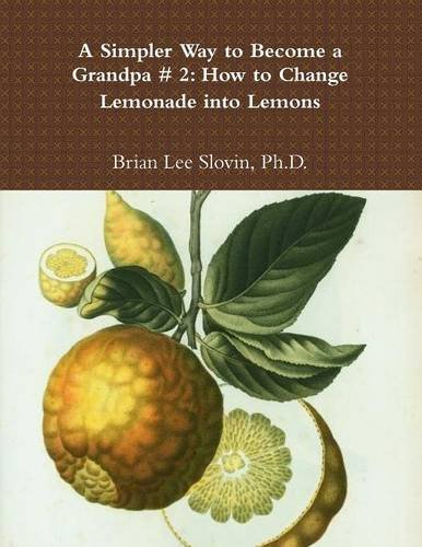 9781329836594: A Simpler Way to Become a Grandpa # 2: How to Change Lemonade Into Lemons