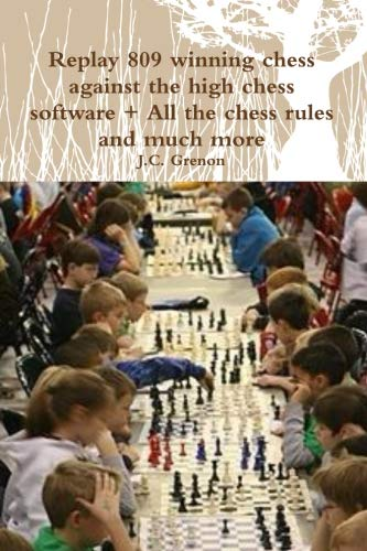 9781329974951: Replay 809 winning chess against the high chess software + All the chess rules and much more