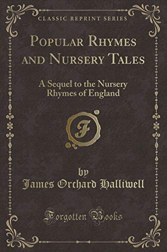 9781330000960: Popular Rhymes and Nursery Tales: A Sequel to the Nursery Rhymes of England (Classic Reprint)