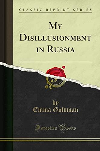 9781330012666: My Disillusionment in Russia (Classic Reprint)
