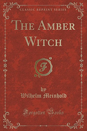 9781330017067: The Amber Witch (Classic Reprint)
