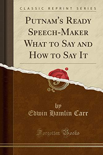 Putnam s Ready Speech-Maker What to Say: Edwin Hamlin Carr