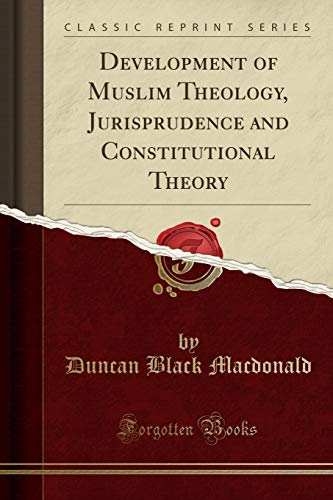 9781330022948: Development of Muslim Theology, Jurisprudence and Constitutional Theory (Classic Reprint)