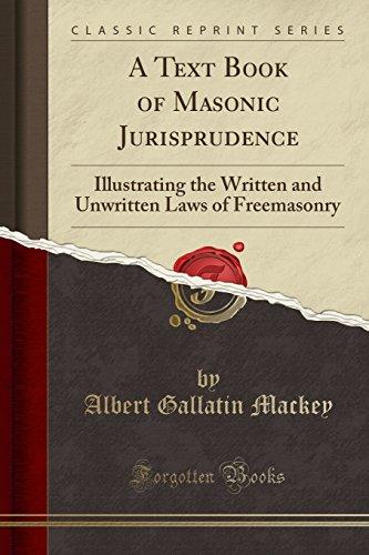 A Text Book of Masonic Jurisprudence: Illustrating: Albert Gallatin Mackey