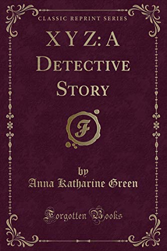 9781330026731: X Y Z: A Detective Story (Classic Reprint)
