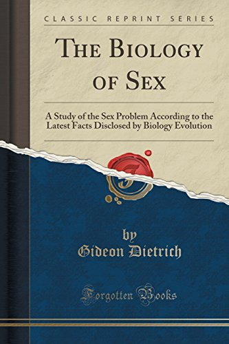9781330029121: The Biology of Sex: A Study of the Sex Problem According to the Latest Facts Disclosed by Biology Evolution (Classic Reprint)