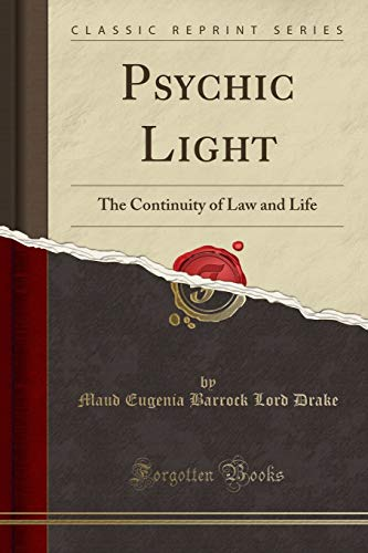 Psychic Light: The Continuity of Law and: Drake, Maud Eugenia