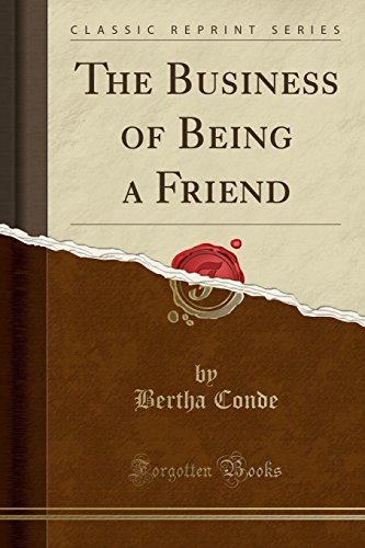 9781330035054: The Business of Being a Friend (Classic Reprint)