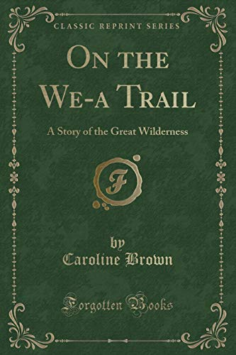 9781330041642: On the We-a Trail: A Story of the Great Wilderness (Classic Reprint)