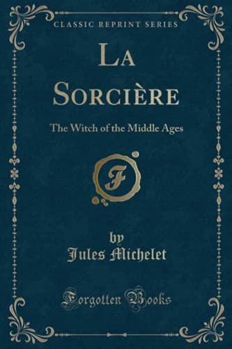 9781330047347: La Sorcière: The Witch of the Middle Ages (Classic Reprint)