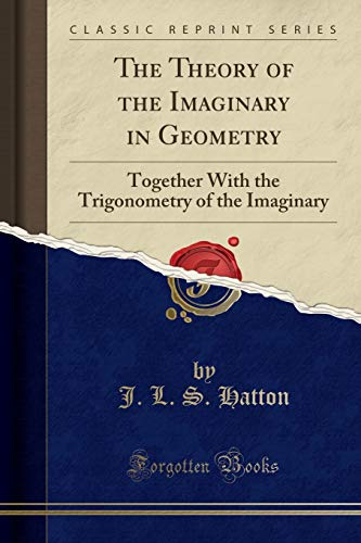 9781330051078: The Theory of the Imaginary in Geometry: Together with the Trigonometry of the Imaginary (Classic Reprint)