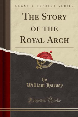 9781330051542: The Story of the Royal Arch (Classic Reprint)