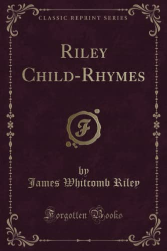 9781330051641: Riley Child-Rhymes (Classic Reprint)