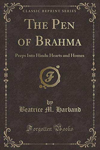 9781330052136: The Pen of Brahma: Peeps Into Hindu Hearts and Homes (Classic Reprint)