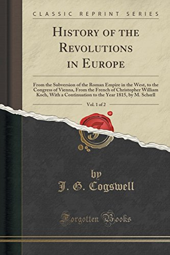 9781330054758: History of the Revolutions in Europe, Vol. 1 of 2: From the Subversion of the Roman Empire in the West, to the Congress of Vienna, From the French of ... the Year 1815, by M. Schœll (Classic Reprint)