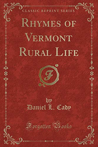 Rhymes of Vermont Rural Life (Classic Reprint): Daniel L Cady