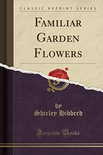 9781330060407: Familiar Garden Flowers (Classic Reprint)