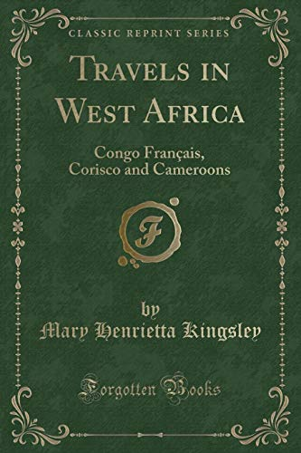 9781330065259: Travels in West Africa: Congo Français, Corisco and Cameroons (Classic Reprint)