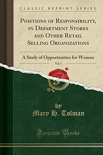 9781330068571: Positions of Responsibility, in Department Stores and Other Retail Selling Organizations, Vol. 5: A Study of Opportunities for Women (Classic Reprint)