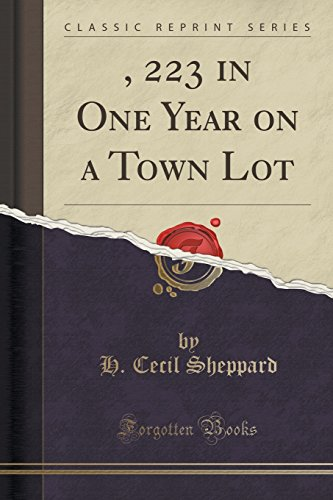 9781330070239: $4, 223 in One Year on a Town Lot (Classic Reprint)