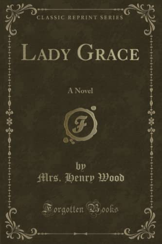 9781330071816: Lady Grace: A Novel (Classic Reprint)