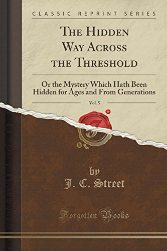 9781330076262: The Hidden Way Across the Threshold, Vol. 5: Or the Mystery Which Hath Been Hidden for Ages and From Generations (Classic Reprint)