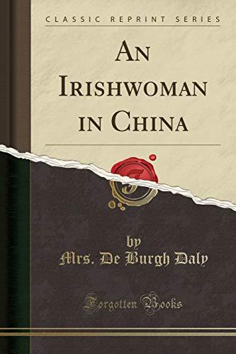 9781330082867: An Irishwoman in China (Classic Reprint)