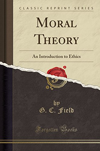 Moral Theory: An Introduction to Ethics (Classic: G C Field