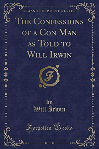9781330095829: The Confessions of a Con Man as Told to Will Irwin (Classic Reprint)