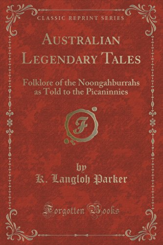 9781330097779: Australian Legendary Tales: Folklore of the Noongahburrahs as Told to the Picaninnies (Classic Reprint)