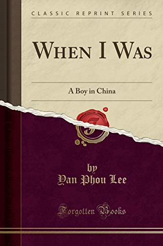 9781330103265: When I Was: A Boy in China (Classic Reprint)