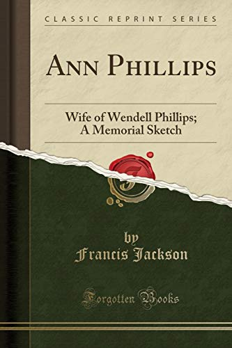 9781330107294: Ann Phillips: Wife of Wendell Phillips; A Memorial Sketch (Classic Reprint)