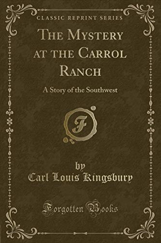9781330107393: The Mystery at the Carrol Ranch: A Story of the Southwest (Classic Reprint)