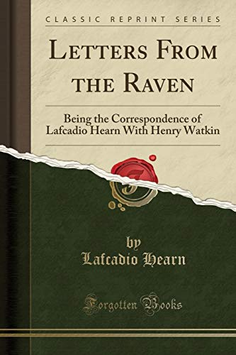 9781330110874: Letters From the Raven: Being the Correspondence of Lafcadio Hearn With Henry Watkin (Classic Reprint)