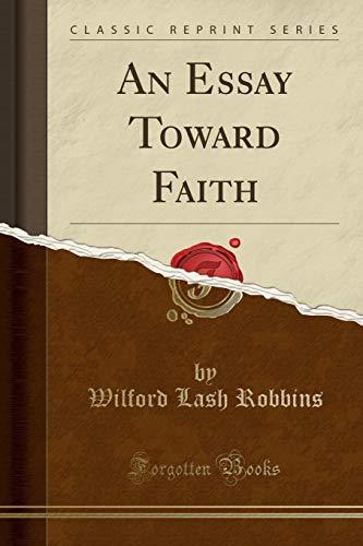 9781330111901: An Essay Toward Faith (Classic Reprint)
