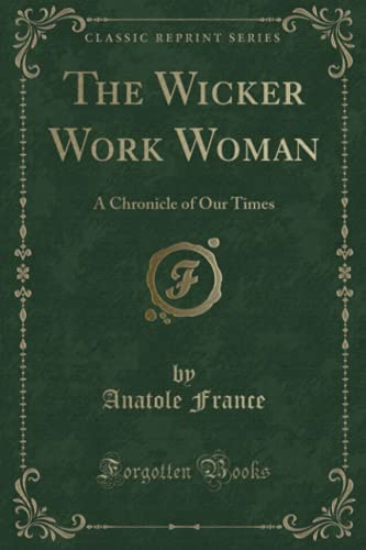 The Wicker Work Woman: A Chronicle of: France, Anatole