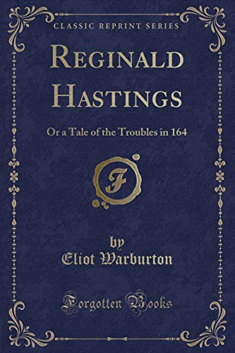 9781330123737: Reginald Hastings: Or a Tale of the Troubles in 164 (Classic Reprint)