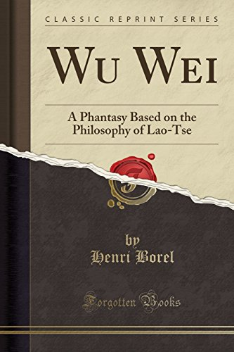 9781330129050: Wu Wei: A Phantasy Based on the Philosophy of Lao-Tse (Classic Reprint)
