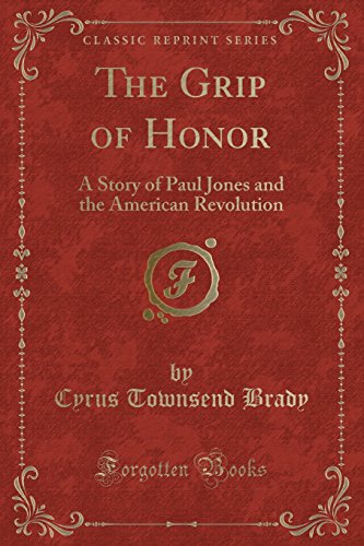9781330129715: The Grip of Honor: A Story of Paul Jones and the American Revolution (Classic Reprint)