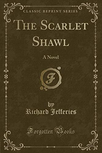 The Scarlet Shawl: A Novel (Classic Reprint): Richard Jefferies