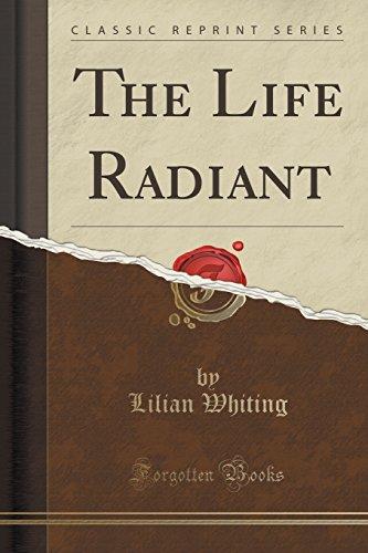 9781330135846: The Life Radiant (Classic Reprint)