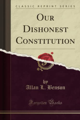 9781330138946: Our Dishonest Constitution (Classic Reprint)